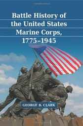 Battle History of the United States Marine Corps, 1775-1945 by George B. Clark