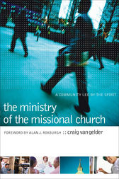 The Ministry of the Missional Church by Craig Van Gelder
