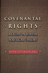 Covenantal Rights: A Study in Jewish Political Theory by David Novak