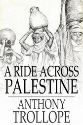 A Ride Across Palestine by Anthony Trollope