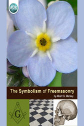 The Symbolism of Freemasonry by Albert Mackey