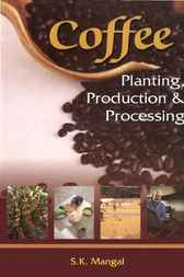 Coffee: Planting, Production and Processing by S.K. Mangal
