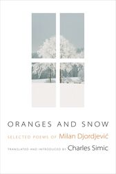 Oranges and Snow: Selected Poems of Milan Djordjević by Milan Djordjevic