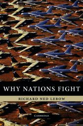 why nations fight by richard ned lebow Why nations fight, by richard ned lebow: a symposium why nations fight: spirit, identity, and imagined community edward rhodes george mason university's school of public policy.