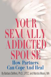 Your Sexually Addicted Spouse by Barbara Steffens