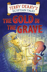 Egyptian Tales: The Gold in the Grave by Terry Deary