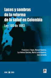 Luces y sombras de la reforma de la salud en Colombia by Francisco J. Yepes