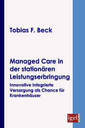 Managed Care in der stationären Leistungserbringung by Tobias F Beck