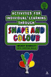 Activities for Individual Learning through Shape and Colour by Wendy Bowkett