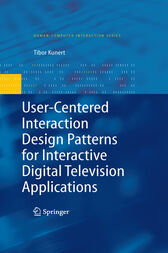 User-Centered Interaction Design Patterns for Interactive Digital Television Applications by Tibor Kunert