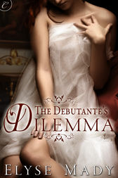 The Debutante's Dilemma by Elyse Mady