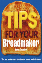 Tips for Your Breadmaker by Karen Saunders