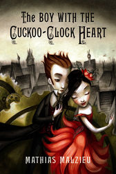 The Boy with the Cuckoo-Clock Heart by Mathias Malzieu
