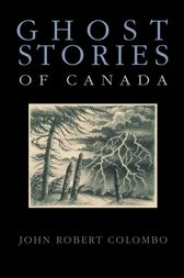 Ghost Stories of Canada by John Robert Colombo