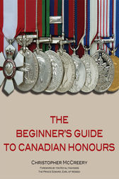 The Beginner's Guide to Canadian Honours by Christopher McCreery