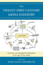The Twenty-First-Century Media Industry by John Allen Hendricks