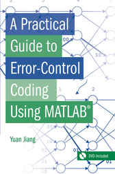 A Practical Guide to Error-Control Coding Using MATLAB by Yuan Jiang