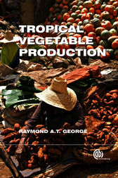 Tropical Vegetable Production by Raymond A. T. George