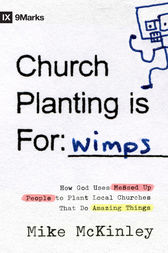 Church Planting Is for Wimps (Foreword by Darrin Patrick) by Mike McKinley
