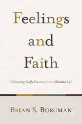 Feelings and Faith by Brian S. Borgman