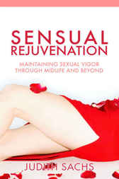 Sensual Rejuvenation by Judith Sachs