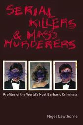 Serial Killers and Mass Murderers by Nigel Cawthorne
