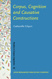 Corpus, Cognition and Causative Constructions by Gaëtanelle Gilquin