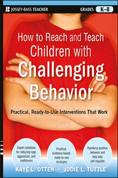 How to Reach and Teach Children with Challenging Behavior (K-8) by Kaye Otten