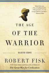 The Age of the Warrior by Robert Fisk
