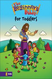 The Beginner's Bible---The Beginner's Bible for Toddlers by Zondervan
