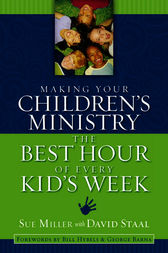 Making Your Children's Ministry the Best Hour of Every Kid's Week by David Staal