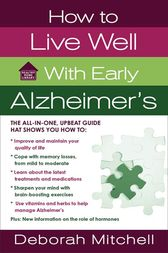 How to Live Well with Early Alzheimer's by Deborah Mitchell