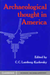 Archaeological Thought in America by C. C. Lamberg-Karlovsky