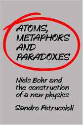 Atoms, Metaphors and Paradoxes by Sandro Petruccioli