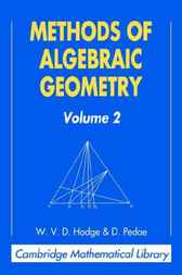 Methods of Algebraic Geometry: Volume 2 by W. V. D. Hodge