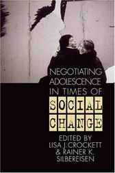 Negotiating Adolescence in Times of Social Change by Lisa J. Crockett