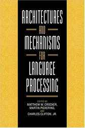 Architectures and Mechanisms for Language Processing by Matthew W. Crocker
