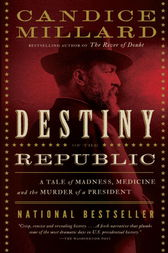 Destiny of the Republic by Candice Millard