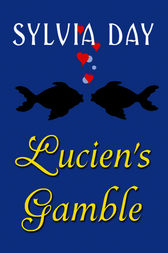 From Bad Boys Ahoy! Lucien's Gamble by Sylvia Day