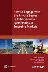 How to Engage with the Private Sector in Public-Private Partnerships in Emerging Markets by Public-Private Infrastructure Advisory Facility