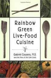 Rainbow Green Live-Food Cuisine by M.D. Cousens