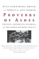 Proverbs of Ashes by Rita Nakashima Brock