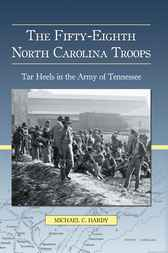 The Fifty-Eighth North Carolina Troops by Michael C. Hardy