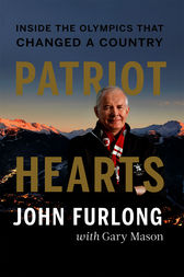 Patriot Hearts by John Furlong