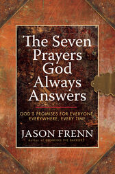 The Seven Prayers God Always Answers by Jason Frenn