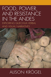 Food, Power, and Resistance in the Andes by Alison Krögel