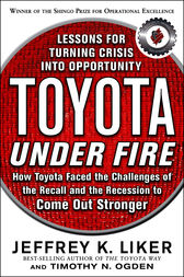 Toyota Under Fire: Lessons for Turning Crisis into Opportunity by Jeffrey Liker