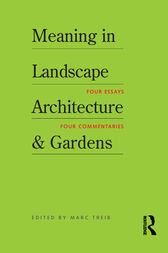 Meaning in Landscape Architecture and Gardens by Marc Treib