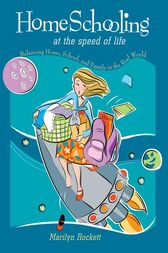 Homeschooling at the Speed of Life by Marilyn Rockett