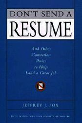 Don't Send a Resume by Jeffrey J. Fox